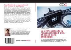 Portada del libro de La unificación de la responsabilidad civil. El ocaso de la obligación