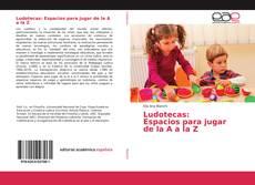 Portada del libro de Ludotecas: Espacios para jugar de la A a la Z