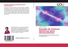 Bookcover of Estudio de Enlaces Químicos para Universitarios