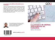 Couverture de La práctica de delitos informáticos en Colombia