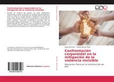 Bookcover of Confrontación corporeidal en la mitigación de la violencia invisible