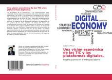 Portada del libro de Una visión económica de las TIC y las plataformas digitales.