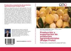 Portada del libro de Producción y exportación de productos agroindustriales (Pulpa Fruta)