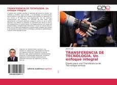 Portada del libro de TRANSFERENCIA DE TECNOLOGÍA. Un enfoque integral