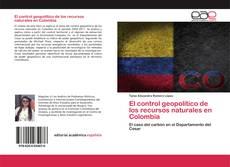 Borítókép a  El control geopolítico de los recursos naturales en Colombia - hoz