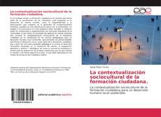 Bookcover of La contextualización sociocultural de la formación ciudadana.