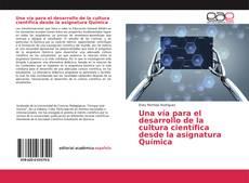 Bookcover of Una vía para el desarrollo de la cultura científica desde la asignatura Química
