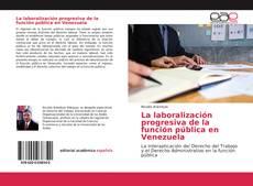 Copertina di La laboralización progresiva de la función pública en Venezuela
