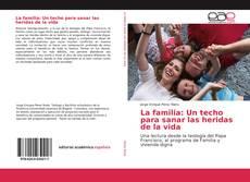 Bookcover of La familia: Un techo para sanar las heridas de la vida