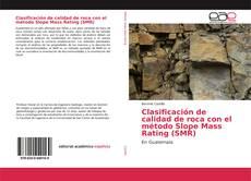 Clasificación de calidad de roca con el método Slope Mass Rating (SMR) kitap kapağı