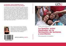 Bookcover of La familia: actor mediador en la formación de lectores y escritores
