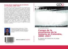 Bookcover of Campo de la enseñanza de la historia en Colombia, 2000 -2017
