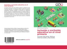 Inclusión y exclusión educativa en el nivel primaria kitap kapağı
