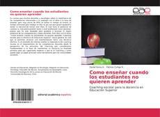Bookcover of Como enseñar cuando los estudiantes no quieren aprender