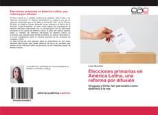 Couverture de Elecciones primarias en América Latina, una reforma por difusión