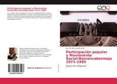 Bookcover of Participación popular y Movimiento Social:Barrancabermeja 1971-1985
