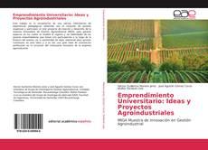 Copertina di Emprendimiento Universitario: Ideas y Proyectos Agroindustriales