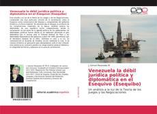 Portada del libro de Venezuela la débil jurídica política y diplomática en el Esequivo (Esequibo)