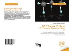 Buchcover von GDP-fucose Protein O-Fucosyltransferase 2