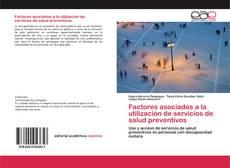 Bookcover of Factores asociados a la utilización de servicios de salud preventivos