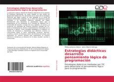 Bookcover of Estrategias didácticas desarrollo pensamiento lógico de programación