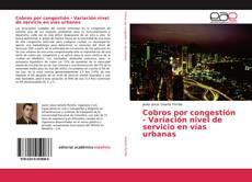 Couverture de Cobros por congestión - Variación nivel de servicio en vías urbanas