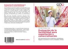 Couverture de Evaluación de la factibilidad para exportación y comercialización