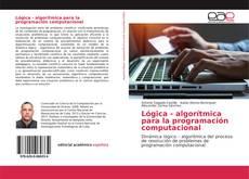 Bookcover of Lógica - algorítmica para la programación computacional