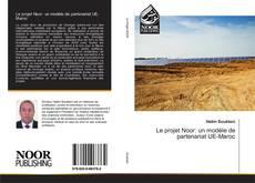 Обложка Le projet Noor: un modéle de partenariat UE-Maroc