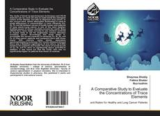 Couverture de A Comparative Study to Evaluate the Concentrations of Trace Elements