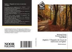Bookcover of Algèbre 1 Rappels de Cours et exercices corrigées