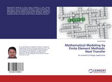 Bookcover of Mathematical Modeling by Finite Element Methods: Heat Transfer