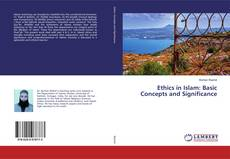 Ethics in Islam: Basic Concepts and Significance的封面