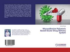 Bookcover of Mucoadhesive Polymeric Based Ocular Drug Delivery System