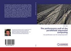 Bookcover of The performance wall of the parallelized sequential computing