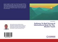 Copertina di Pathway To Real Success:A Motivational Book for The Muslim Youth