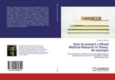 Bookcover of How to present a Mixed Method Research in Thesis: An example