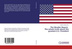 Bookcover of The Mueller Report: The whole truth about the greatest U.S. President