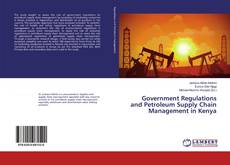 Government Regulations and Petroleum Supply Chain Management in Kenya kitap kapağı