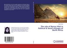 Bookcover of The role of Banny Hilal in Political & Social changes of North Africa