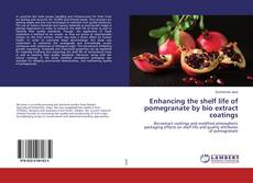 Bookcover of Enhancing the shelf life of pomegranate by bio extract coatings