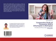 Comparative Study of Tranexamic Acid & Ethamsylate vs Botropase kitap kapağı