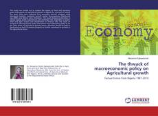 The thwack of macroeconomic policy on Agricultural growth kitap kapağı