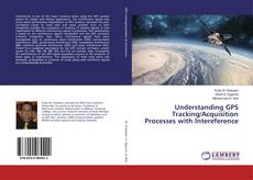 Bookcover of Understanding GPS Tracking/Acquisition Processes with Intereference