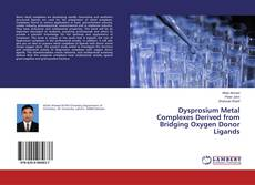 Copertina di Dysprosium Metal Complexes Derived from Bridging Oxygen Donor Ligands