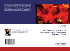 Bookcover of The Effect and Position of Maxillary Labial Frenum on Adjacent Teeth