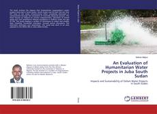 An Evaluation of Humanitarian Water Projects in Juba South Sudan的封面