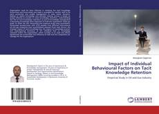 Bookcover of Impact of Individual Behavioural Factors on Tacit Knowledge Retention
