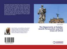 Bookcover of The Opponents at Galatia: Jewish Persecution and the Cross of Christ