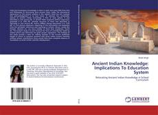 Bookcover of Ancient Indian Knowledge: Implications To Education System